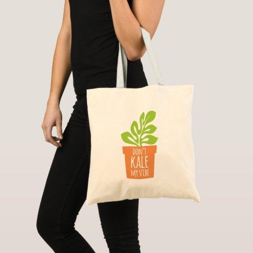 Funny Gardening Pun Don't Kale My Vibe Tote Bag