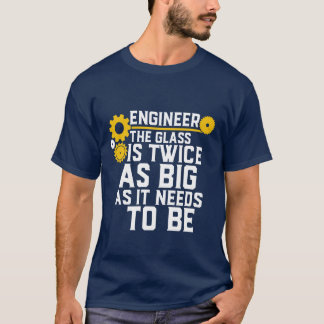 Funny Geek Engineer Quote T-shirt The Glass