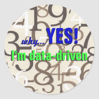 Funny Geek Stickers - Yes!  I'm data-driven