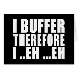 Funny Geeks Nerds IT : I Buffer therefore Card