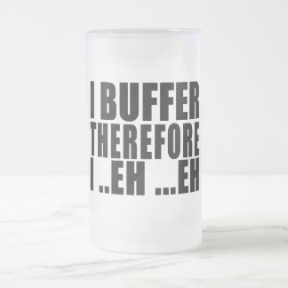 Funny Geeks Nerds IT : I Buffer therefore Frosted Glass Beer Mug