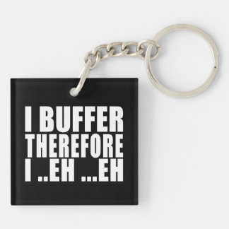 Funny Geeks Nerds IT : I Buffer therefore Acrylic Key Chain