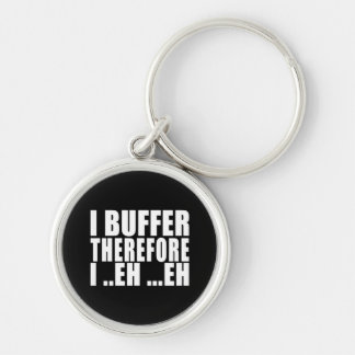 Funny Geeks Nerds IT : I Buffer therefore Keychains