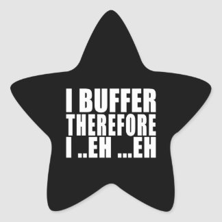 Funny Geeks Nerds IT : I Buffer therefore Star Sticker