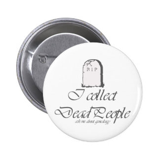 Funny Genealogy Collect Dead People 2 Inch Round Button
