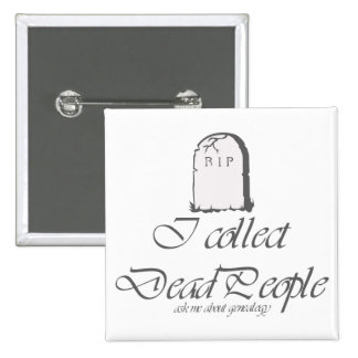 Funny Genealogy Collect Dead People Button