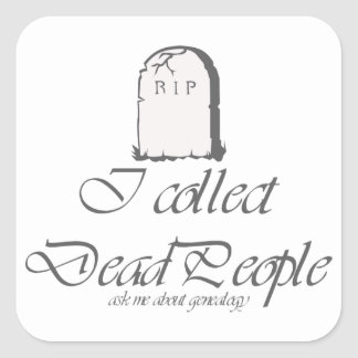 Funny Genealogy Collect Dead People Square Sticker
