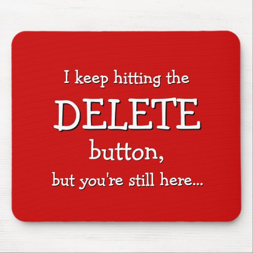 Funny Gift | I keep hitting the DELETE button... Mouse Pad