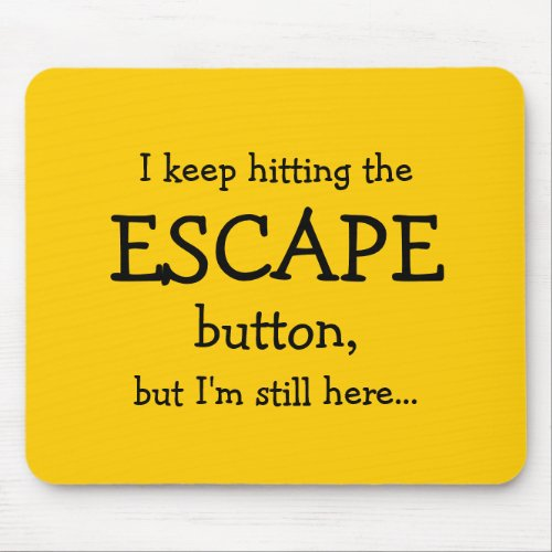 Funny Gift | I keep hitting the ESCAPE button... Mouse Pad