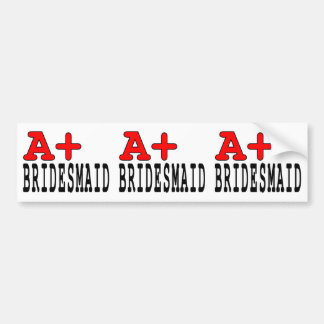 Funny Gifts for Bridesmaids : A+ Bridesmaid Car Bumper Sticker