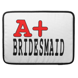 Funny Gifts for Bridesmaids : A+ Bridesmaid MacBook Pro Sleeves