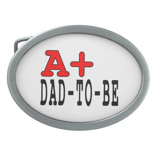 Funny Gifts for Dads to Be : A+ Dad to Be Oval Belt Buckle