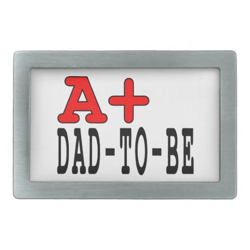Funny Gifts for Dads to Be : A+ Dad to Be Rectangular Belt Buckles
