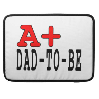 Funny Gifts for Dads to Be A+ Dad to Be Sleeves For MacBooks