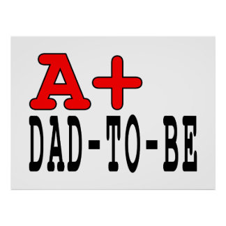 Funny Gifts for Dads to Be : A+ Dad to Be Poster
