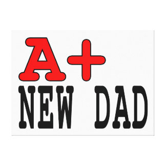 Funny Gifts for New Dads : A+ New Dad Stretched Canvas Print