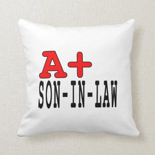 Funny Gifts for Sons in Law : A+ Son in Law Throw Pillows