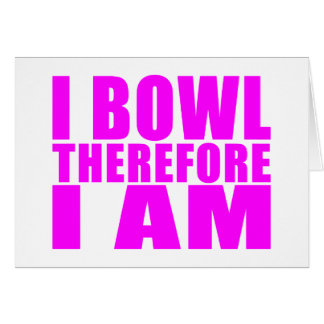 Funny Girl Bowlers Quotes  : I Bowl Therefore I am Card