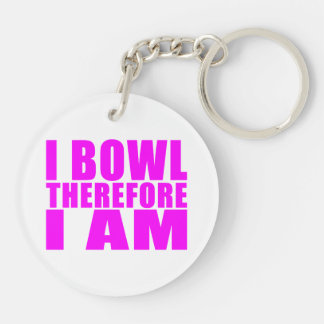 Funny Girl Bowlers Quotes  : I Bowl Therefore I am Double-Sided Round Acrylic Keychain