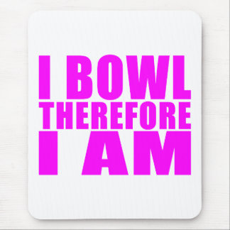 Funny Girl Bowlers Quotes  : I Bowl Therefore I am Mouse Pad
