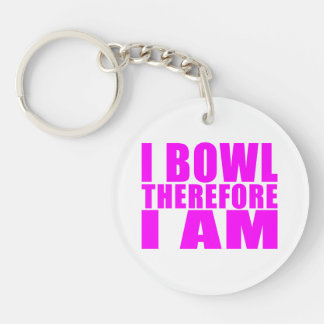 Funny Girl Bowlers Quotes  : I Bowl Therefore I am Single-Sided Round Acrylic Keychain