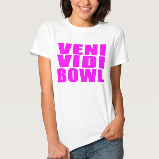 Funny Girl Bowling Quotes : Veni Vidi Bowl Shirts