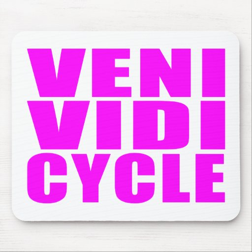 Funny Girl Cycling Quotes : Veni Vidi Cycle Mouse Pads