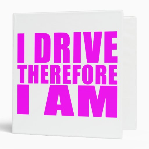 Funny Girl Drivers Quotes  I Drive Therefore I am Vinyl Binders