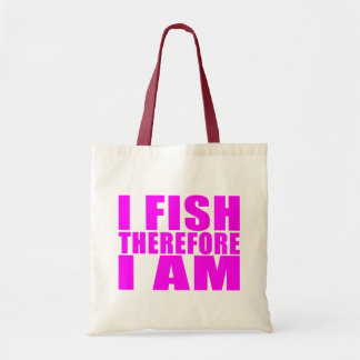 Funny Girl Fishing Quotes  : I Fish Therefore I am Bags