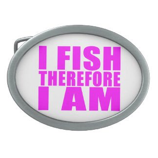 Funny Girl Fishing Quotes  : I Fish Therefore I am Oval Belt Buckles