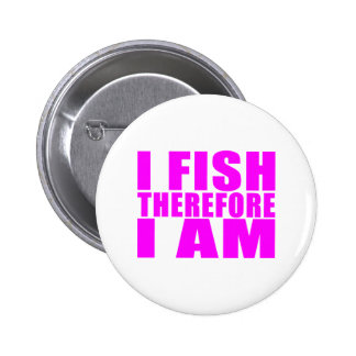 Funny Girl Fishing Quotes  : I Fish Therefore I am Pin