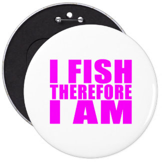 Funny Girl Fishing Quotes  : I Fish Therefore I am Pinback Button