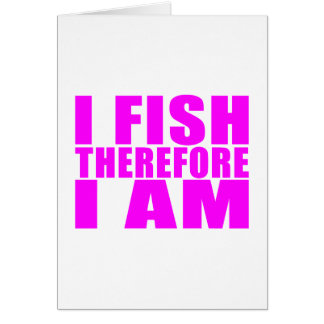 Funny Girl Fishing Quotes  : I Fish Therefore I am Card
