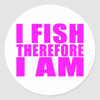 Funny Girl Fishing Quotes  : I Fish Therefore I am Classic Round Sticker