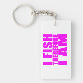 Funny Girl Fishing Quotes  : I Fish Therefore I am Double-Sided Rectangular Acrylic Keychain
