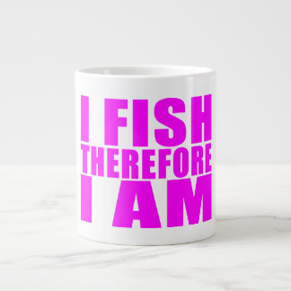 Funny Girl Fishing Quotes  : I Fish Therefore I am Giant Coffee Mug