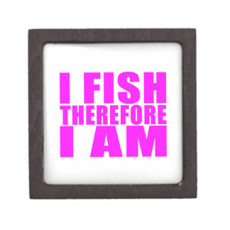 Funny Girl Fishing Quotes  : I Fish Therefore I am Gift Box