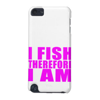 Funny Girl Fishing Quotes  : I Fish Therefore I am iPod Touch (5th Generation) Cover