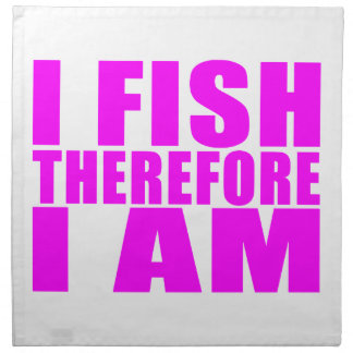 Funny Girl Fishing Quotes  : I Fish Therefore I am Napkin