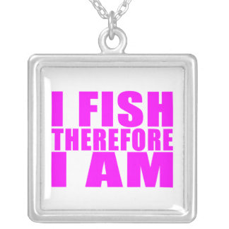 Funny Girl Fishing Quotes  : I Fish Therefore I am Pendant