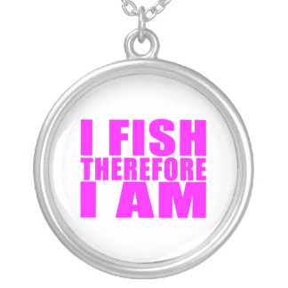 Funny Girl Fishing Quotes  : I Fish Therefore I am Custom Jewelry