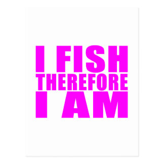 Funny Girl Fishing Quotes  : I Fish Therefore I am Postcard