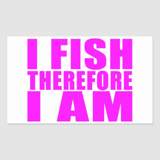Funny Girl Fishing Quotes  : I Fish Therefore I am Rectangular Sticker