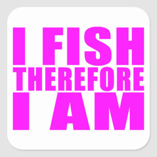 Funny Girl Fishing Quotes  : I Fish Therefore I am Square Sticker