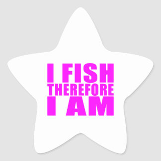 Funny Girl Fishing Quotes  : I Fish Therefore I am Star Sticker