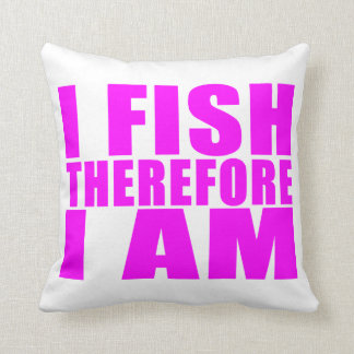Funny Girl Fishing Quotes  : I Fish Therefore I am Throw Pillow