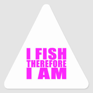 Funny Girl Fishing Quotes  : I Fish Therefore I am Triangle Sticker