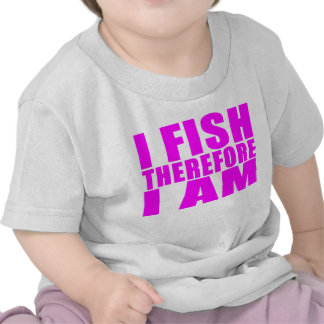 Funny Girl Fishing Quotes  : I Fish Therefore I am Tshirt