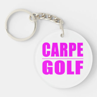 Funny Girl Golfers Quotes  : Carpe Golf Keychain