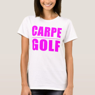 Funny Girl Golfers Quotes  : Carpe Golf T-Shirt